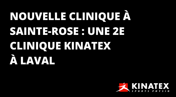 Kinatex Sports Physio Sainte-Rose : Une 2e clinique Kinatex à Laval